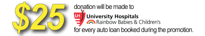 $25 donation will be made to Rainbow Babies & Children's hospital for every auto loan booked during the promotion